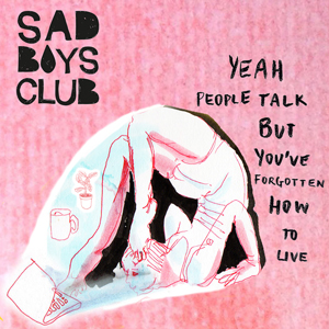 Yeah People Talk but You've Forgotten How to Live - Sad Boys Club